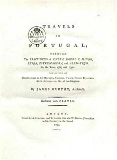 Travels in Portugal; through the provinces of Entre Douro e Minho, Beira, Estremadura, and Alem - Tejo, in the years 1789 and 1790. Consisting of observations on the manners, customs, trade, public buildings, arts, antiquities, &c. of that kingdom