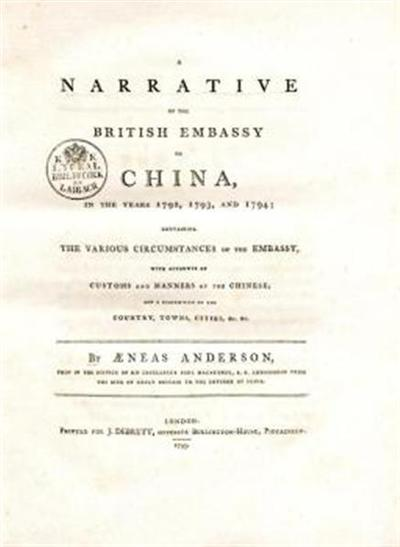 A narrative of the British embassy to China, in the years 1792, 1793, and 1794; containing the various circumstances of the embassy, with accounts of customs and manners of the Chinese; and a description of the country, towns, cities, &c. &c.
