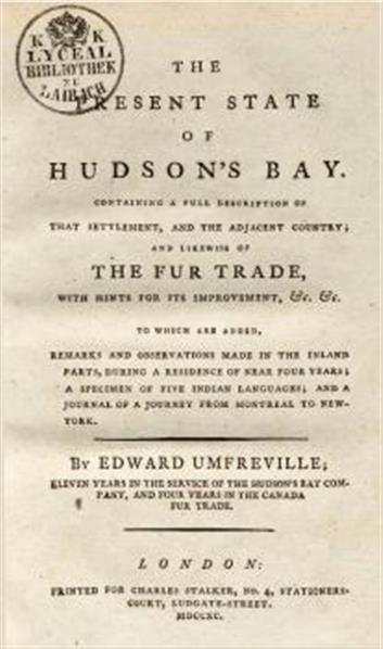 The present state of Hudson's Bay; containing a full description of that settlement, and the adjacent country; and likewise of the fur trade, with hints for its improvement, &c. &c. To which are added, remarks and observations made in the inland parts, during a residence of near four years; a specimen of five Indian languages; and a journal of a journey from Montreal to Ne...