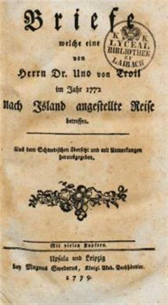 Briefe welche eine von Herrn Dr. Uno von Troil im Jahre 1772 nach Island angestellte Reise betreffen; aus dem Schwedischen übersetzt und mit Anmerkungen herausgegeben
