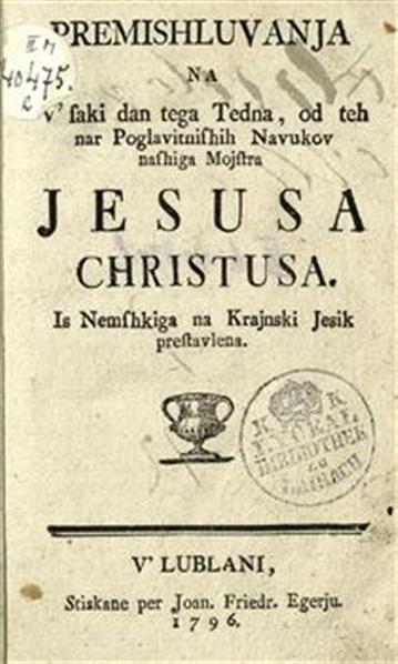 Premishluvanja na v' saki dan tega tedna, od teh nar poglavitnishih navukov nashiga mojstra Jesusa Christusa; is Nemshkiga na Krajnski jesik prestavlena