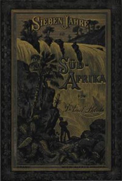Sieben Jahren in Südafrika; auf meinen Reisen von den Diamantfeldern zum Zambesi (1872-1879); Erlebnisse, Forschungen und Jagden; mit 235 otiginal-Holzschnitten und vier Karten