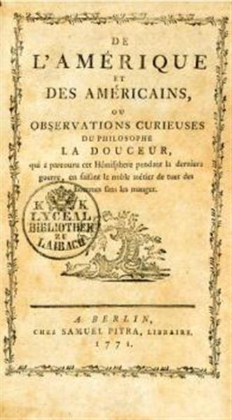 De l'Amérique et des Américains, ou Observations curieuses du philosophe La Douceur, qui a percouru cet hémisphere pendant la derniere guerre, en faisant le noble métier de tuer des hommes sans les manger