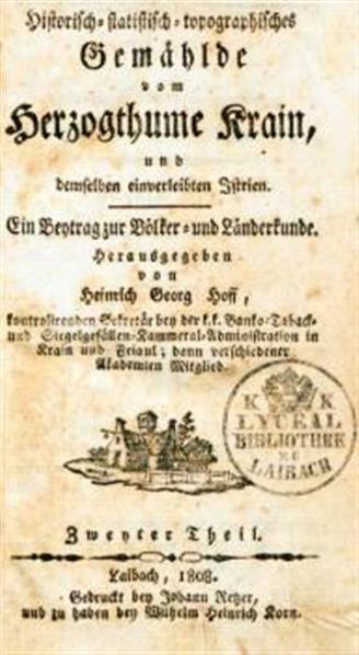 Historisch-statistisch-topographisches Gemälde vom Herzogthume Krain, und demselben einverleibten Istrien; ein Beytrag zur Völker- und Länderkunde