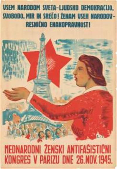 Vsem narodom sveta - ljudsko demokracijo, svobodo, mir in srečo! Ženam vseh narodov - resnično enakopravnost!; Mednarodni ženski antifašistični kongres v Parizu dne 26. nov. 1945