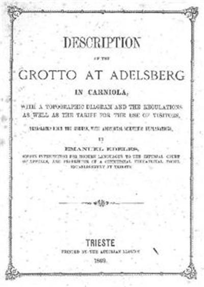Description of the Grotto at Adelsberg in Carniola; with a topographic diagram and the regulations as well as the tariff for the use of visitors