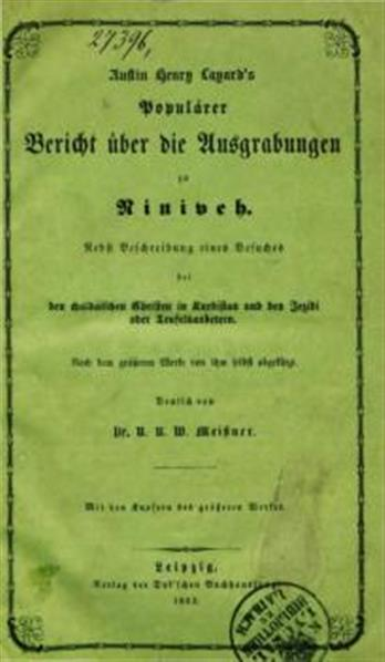 Populärer Bericht über die Ausgrabungen in Niniweh. Nach dem grösseren Werke von ihm selbst abgekürzt. Deutsch von N. N. W. Meissner. Mit den Kupfern des grösseren Werkes (fehlen drei Tafeln)