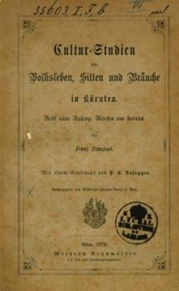 Cultur-Studien über Volksleben, Sitten u. Bräuche in Kärnten. Nebst einem Anhang: Märchen aus Kärnten. Mit e. Geleitbrief von P. K. Rosegger