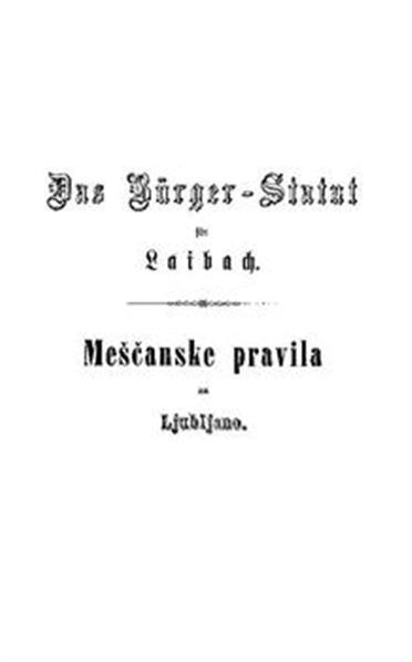 Das Bürger Statut für Laibach. Entworfen von Bügerminister Michael Ambrosch und bestätiget in der Gemeindrathsitzung von 27. November 1862. Deutch und slovenisch