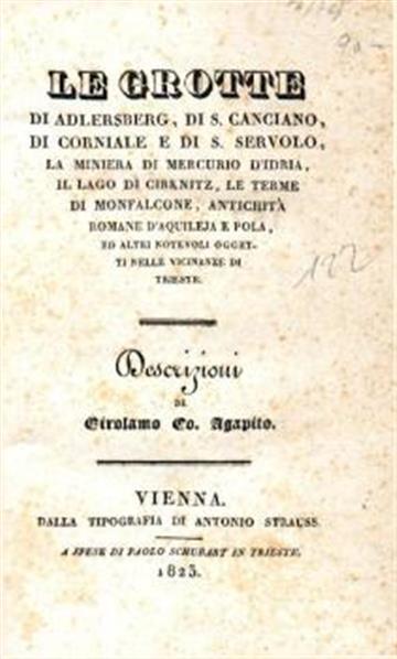 Le grotte di Adlersberg, di S. Canciano, di Corniale e di S. Servolo, la miniera di mercurio d'Idria, il lago di Cirknitz, le terme di Monfalcone, antichita Romane d'Aquileja e Pola, ed altri notevoli oggeti nelle vicinanze di Trieste