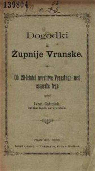 Dogodki iz župnije Vranske; ob 20-letnici uvrstitve Vranskega med cesarske trge spisal Ivan Gabršek
