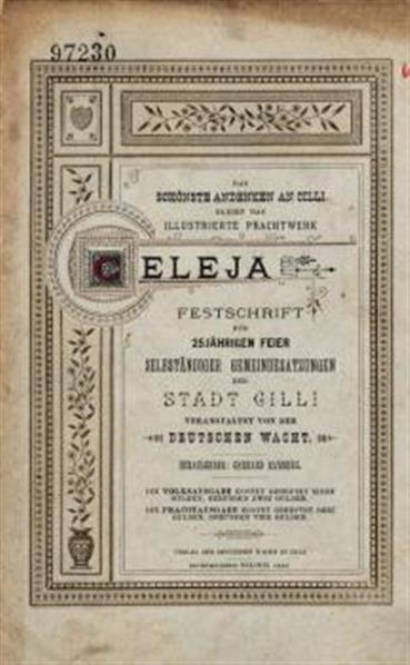Das Schönste Andenken an Cilli bleibt das illustrierte Prachtwerk Celeja, Festschrift zur 25jährigen Feier selbstständinger Gemeindesatzungen der Stadt Cilli, veranstaltet von der Deutschen Wacht