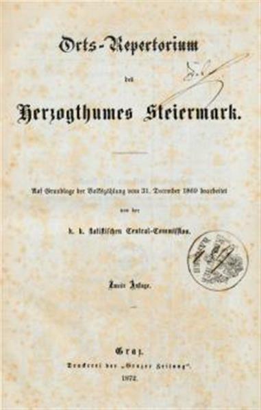 Orts- Repertorium des Herzogthums Steiermark, auf Grundlage der Volkszahlung von 31. dez. 1869 bearb. von der stat. Centr. Comm.
