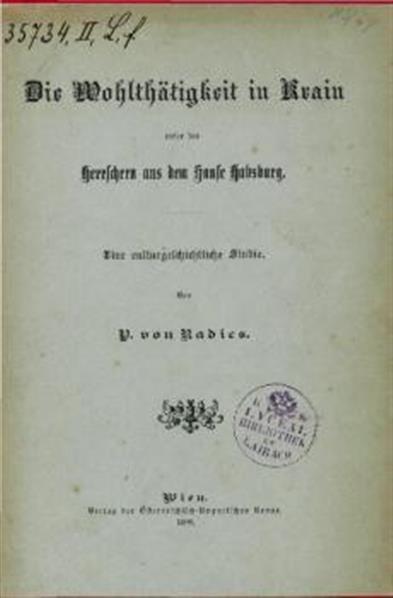 Die Wohltätigkeit in Krain unter den Herrschen aus dem Hause Habsburg; eine culturgeschichtliche Studie
