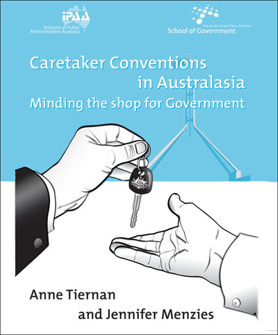 Caretaker conventions in Australasia: minding the shop for government