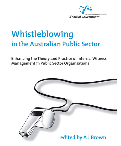 Whistleblowing in the Australian Public Sector: Enhancing the theory and practice of internal witness management in public sector organisations
