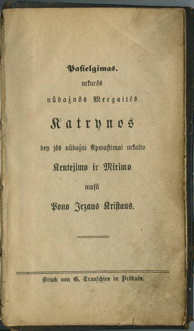 Pasielgimas nekurôs nůbaźnôs mergaitês Katrynos, bey jôs nůbaźni apmastimai nekalto kentejimo ir mirimo musû pono Jezaus Kristaus. - 1876