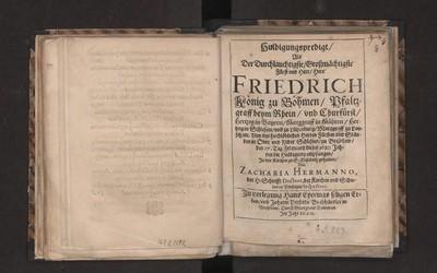 Huldigungspredigt, Als Der Durchlauchtigste, Großmächtigste Fürst und Herr, Herr Friedrich Köning zu Böchmen [...]die Huldigung empfangen, [...] gehalten Von Zacharia Hermanno