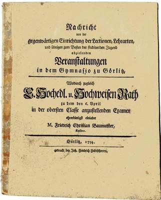Nachricht von der gegenwärtigen Einrichtung der Lectionen, Lehrarten, und übrigen zum Besten der studirenden Jugend abzielenden Veranstaltungen in dem Gymnasio zu Görlitz...