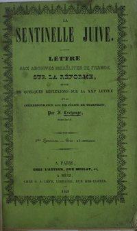 La sentinelle juive : lettre aux Archives israélites de France sur la réforme, suivie de quelques réflexions sur la XXIe lettre de la correspondance dite israélite de Tsarphati