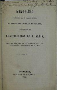 Discours prononcés le 3 juillet 1850 au Temple Consistorial de Colmar, à l'occasion de l'installation de M. Klein dans ses fonctions de grand Rabbin de la circonscription de Colmar
