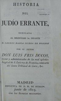 Historia del Judio errante : dedicada al serenisimo Sr. Infante D. Carlos Maria Isidro de Borbon