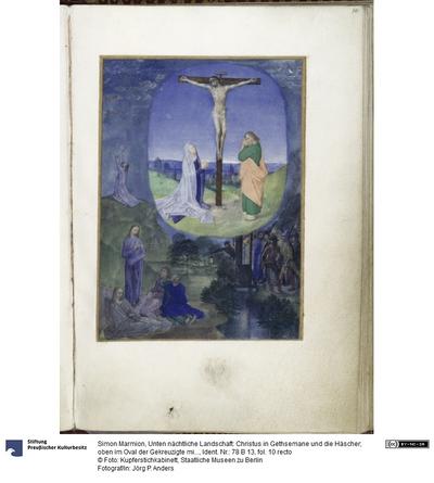 Unten nächtliche Landschaft: Christus in Gethsemane und die Häscher; oben im Oval der Gekreuzigte mit Maria und Johannes