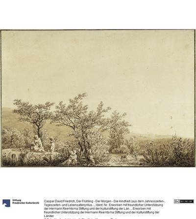 Der Frühling - Der Morgen - Die Kindheit (aus dem Jahresszeiten-, Tageszeiten- und Lebensalterzyklus von 1803)