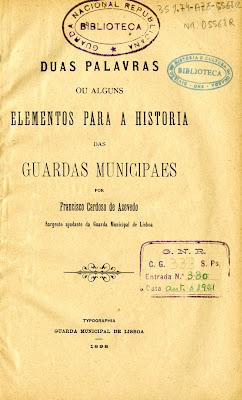 Duas palavras ou alguns elementos para a história das Guardas Municipaes [ de Lisboa e Porto]