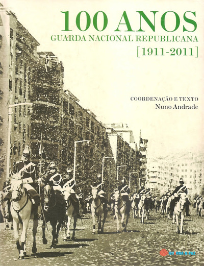 100 anos Guarda Nacional Republicana [GNR 1911-2011]