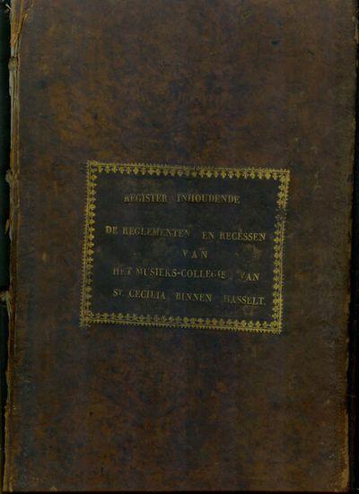 Anoniem, 'Register inhoudende de reglementen en recessen van het Musieks-Collegie van Sint-Cecilia binnen Hasselt', 1822-1829, handgeschreven op papier.