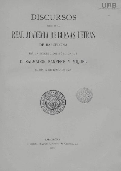Discursos leídos en la Real Academia de Buenas Letras de Barcelona en la recepción pública de D. Salvador Sanpere y Miquel el día 14 de junio de 1908