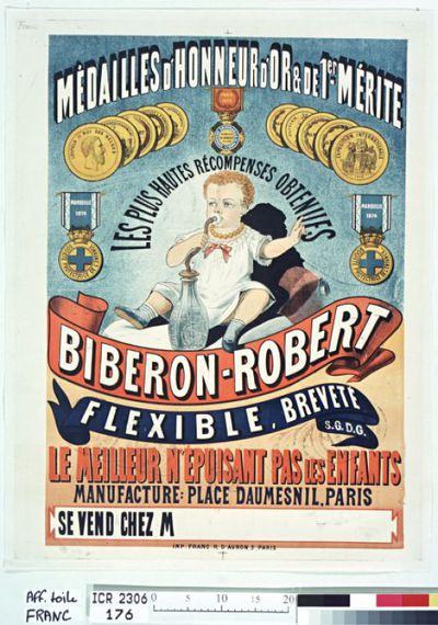 Médailles d'honneur d'or et de 1er mérite [. ..]. Biberon-Robert, flexible, breveté [...], le meilleur n'épuisant pas les enfants. Manufacture : place Daumesnil, Paris : se vend chez M ----- : [affiche] / [non identifié]