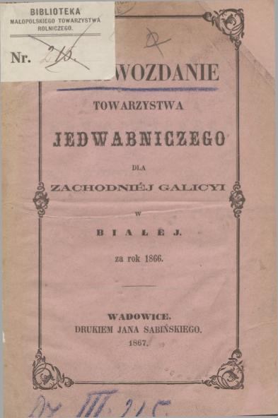 Sprawozdanie Towarzystwa Jedwabniczego dla Zachodniéj Galicyi w Białej za rok 1866