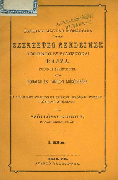 Az Osztrák-Magyar Monarchia öszszes szerzetes rendeinek történeti és statisztikai rajza, különös tekintettel azok irodalmi és tanügyi működésére
