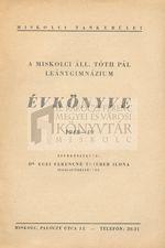 A tiszáninneni ref. egyházkerület miskolci Tóth Pál Nőnevelő Intézete Leánygimnáziumának, Líceumának és tanítónőképző-intézetének, általános iskolájának évkönyve az 1948-49. iskolai évről