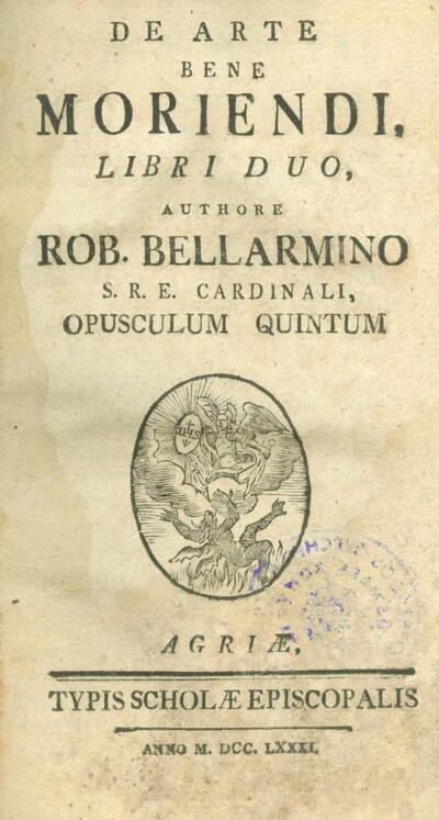 De Arte Bene Moriendi, Libri Duo, Authore Rob. Bellarmino S. R. E. Cardinali, Opusculum Quintum