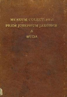 Museum Colect. Per Prem Josephum Jakosics a Buda