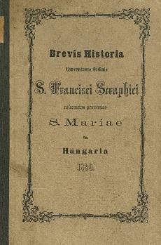 Brevis historia conventuum Ordinis S. Francisci seraphici reformatae Provinciae S. Mariae Hungariae