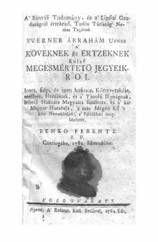 A Bányász Tudomány és a Lipsiai Gazdaságról értekező Tudós Társaság Nemes Tagjának Werner Ábrahám Úrnak a köveknek és értzeknek külső megesmértető jegyeikről