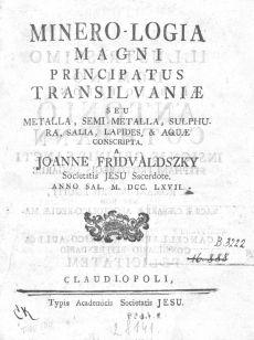 Minero-logia Magni Principatus Transilvaniae seu metalla, semi-metalla, sulphura, salia, lapides et aquae