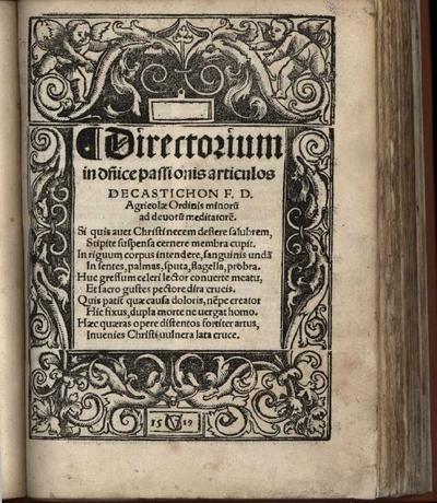 Directorium in d[omi]nice passionis articulos : Decastichon F.D. Agricola Ordinis minoru[m] ad devotu[m] meditatore[m]