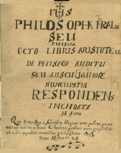 Philosopha naturalis seu Phisica octo Libris Aristoteli. De Phisico auditii seu Ansculiatione nuncupatis respondens inchoata