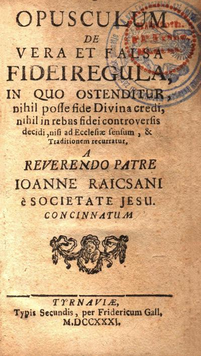 Opusculum de vera et falsa fidei regula, in quo ostenditur nihi poste fide Divina credi, nihil in rebus fidei controversis decidi, nisi ad Ecclesiae sensum,