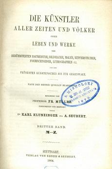 Die Künstler aller Zeiten und Volker oder Leben und Werke der berühmtesten Baumeister, Bildhauer, Maler, Kupferstecher, Formschneider, Lithographen etc.