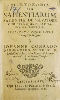Christosophia seu sapientiarum sapientia, de salvatore Christo, eius persona, officio, beneficiis explicata aque variis corruptelis purgata à Johanne Conrado Dannhawero
