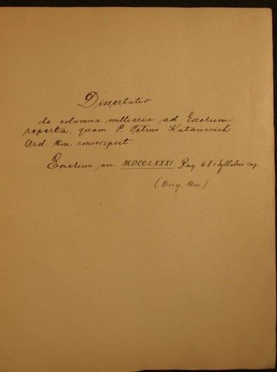 Dissertatio de columna millaria ad Eszekum reperta, quam P. Petru Katancsich Or. Min. conscripsit