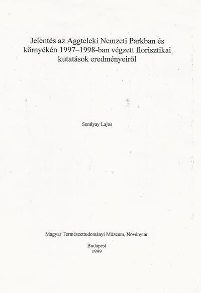 Jelentés az Aggteleki Nemzeti Parkban és környékén 1997-1998-ban végzett florisztikai kutatások eredményeiről