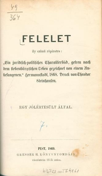 Felelet ily czimü röpiratra: Ein juridisch-politisches Charakterbild, getreu nach dem siebenbürgischen Leben gezeichnet von einem Anbesangenen Hermanstadt, 1868. Durch von Theodor Steinhausen