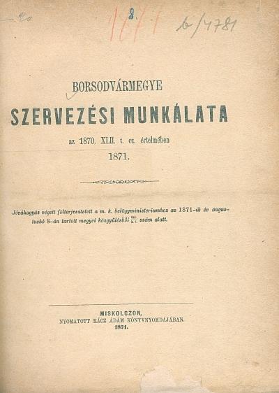 Borsodvármegye szervezési munkálata az 1870. XLII. t. cz. értelmében